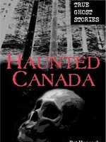 Haunted Canada: True Ghost Stories by Pat Hancock