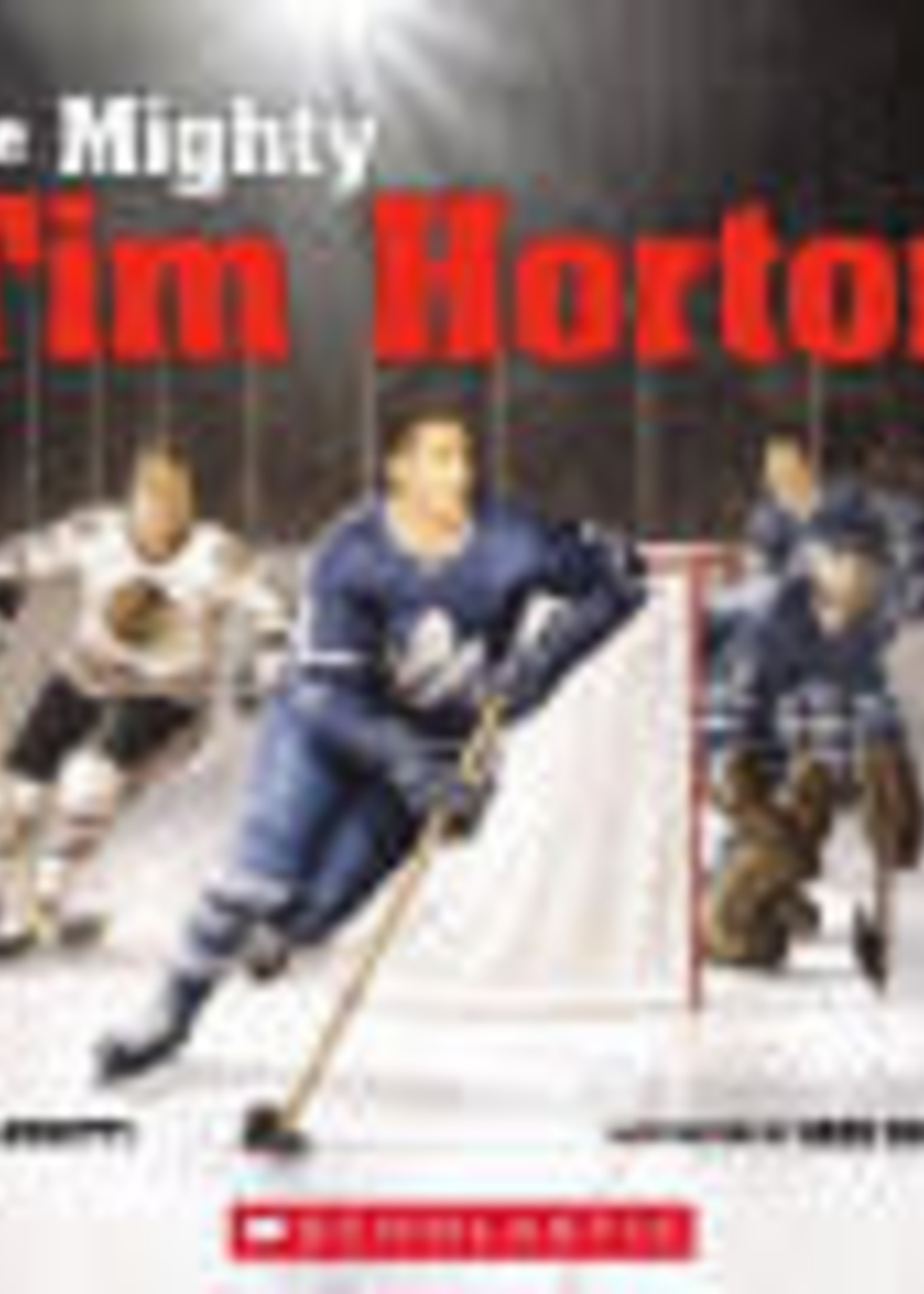 The Mighty Tim Horton by Mike Leonetti,  Greg Banning
