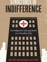 Structures of Indifference: An Indigenous Life and Death in a Canadian City by Mary Jane Logan McCallum, Adele Perry