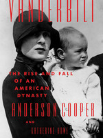 Vanderbilt: The Rise and Fall of an American Dynasty by Anderson Cooper, Katherine Howe
