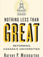 Nothing Less Than Great: Reforming Canada's Universities by Harvey P Weingarten