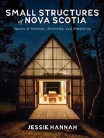 Small Structures of Nova Scotia: Spaces of Solitude, Necessity, and Simplicity by Jessie Hannah