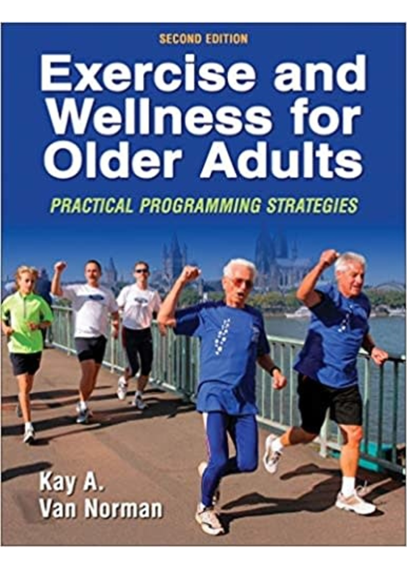 EXNS494 EXERCISE + WELLNESS FOR OLDER ADULTSER A DULTS