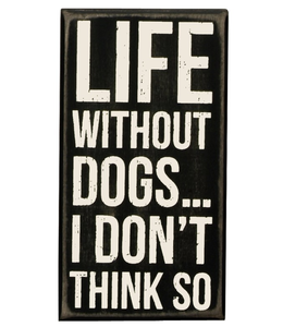 Primitives By Kathy Box Sign - Life Without Dogs