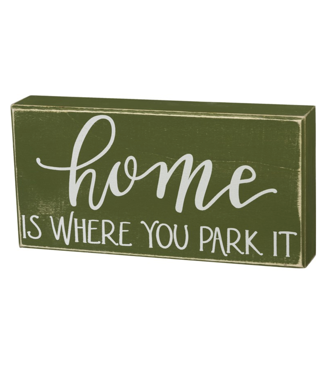 Primitives By Kathy Box Sign - Home Is Where You Park It