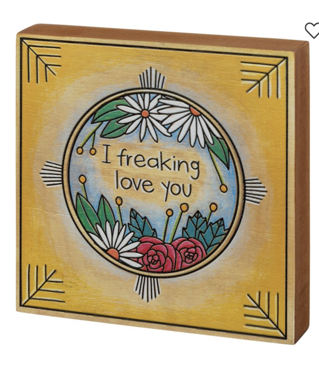 Primitives By Kathy Block Sign - I Freaking Love You