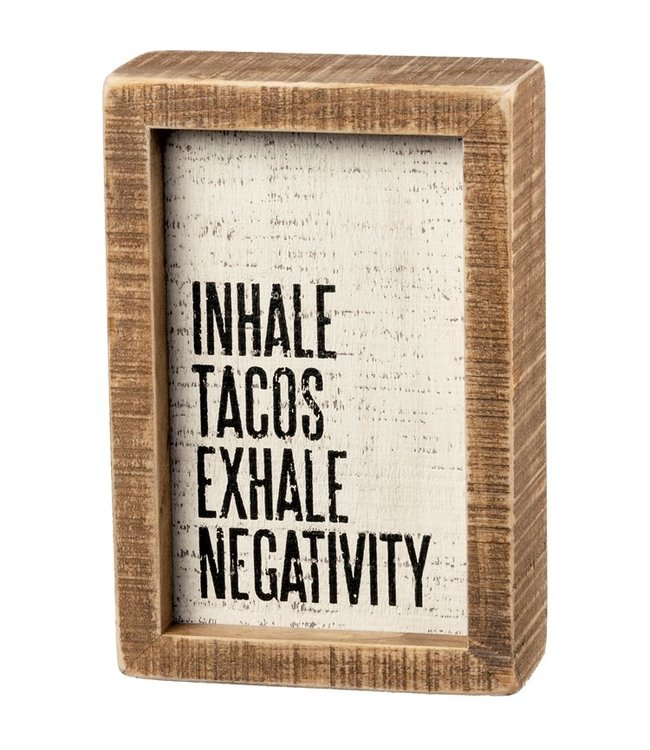 Primitives By Kathy Inset Box Sign - Inhale Tacos Exhale Negativity
