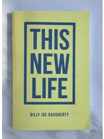 THIS NEW LIFE - Daugherty, Billy Joe