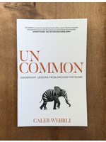 UNCOMMON: LEADERSHIP LESSONS FROM AROUND THE GLOBE - WEHRLI, CALEB
