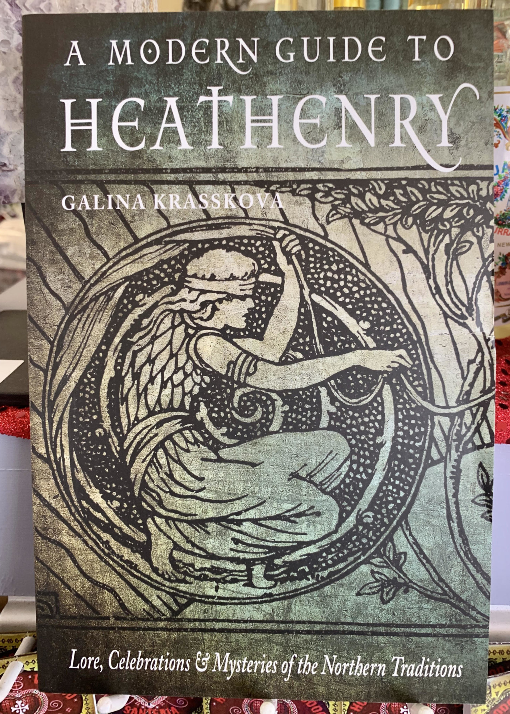 A Modern Guide to Heathenry Lore, Celebrations, and Mysteries of the Northern Traditions - Galina Krasskova