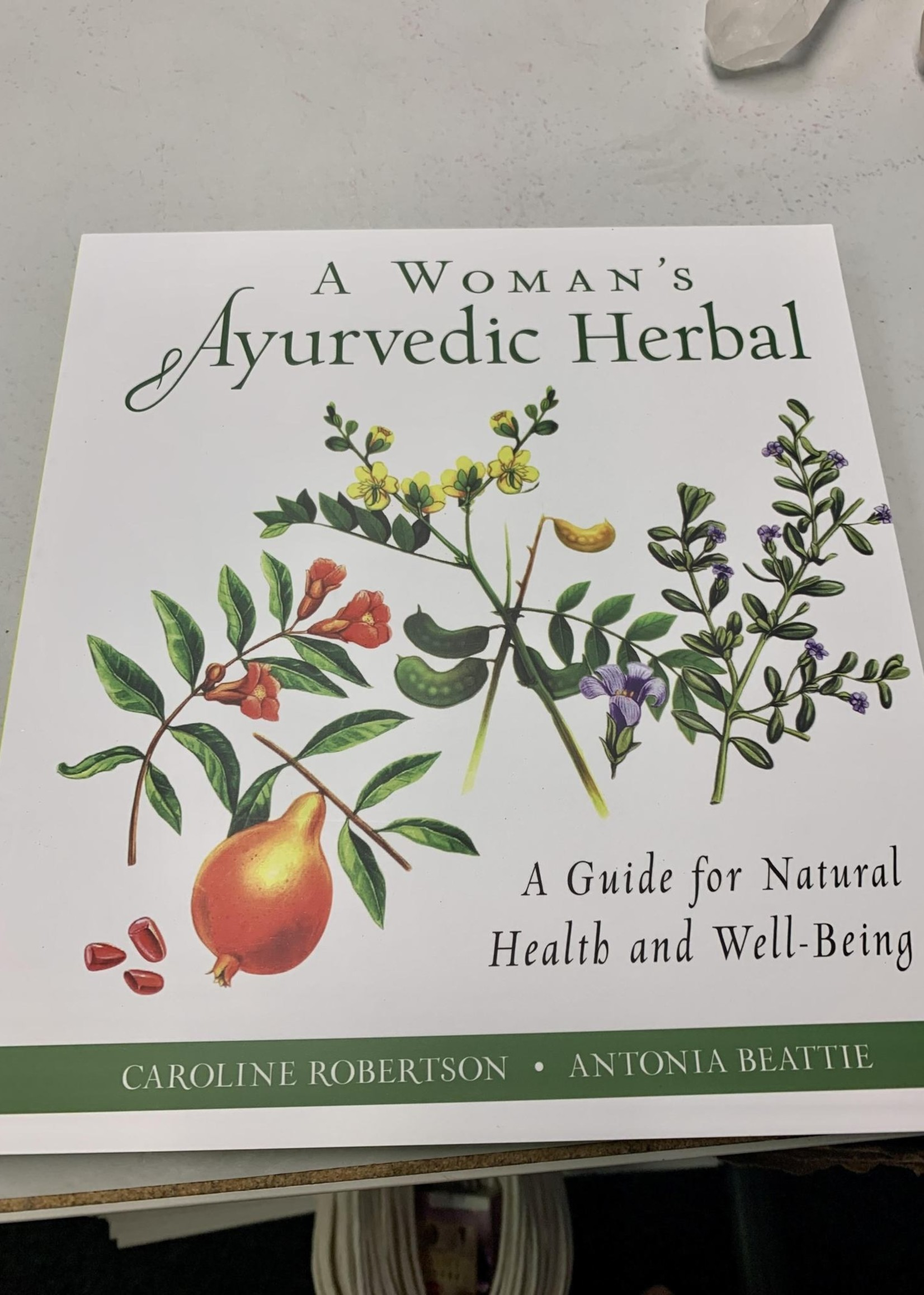 A Woman's Ayurvedic Herbal A Guide for Natural Health and Well-Being - co-author Antonia Beattie, co-author Caroline Robertson