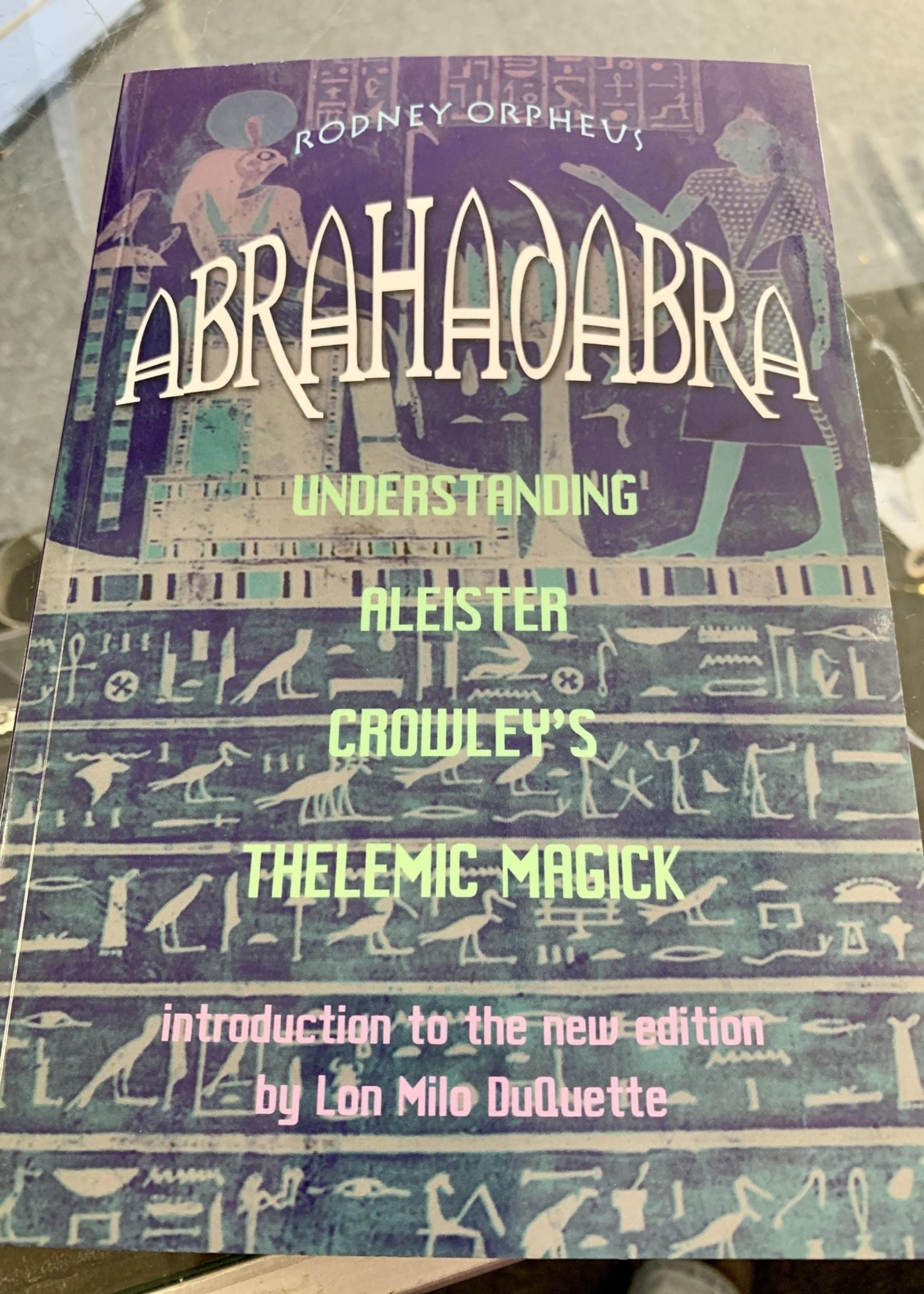 Abrahadabra Understanding Aleister Crowley's Thelemic Magick