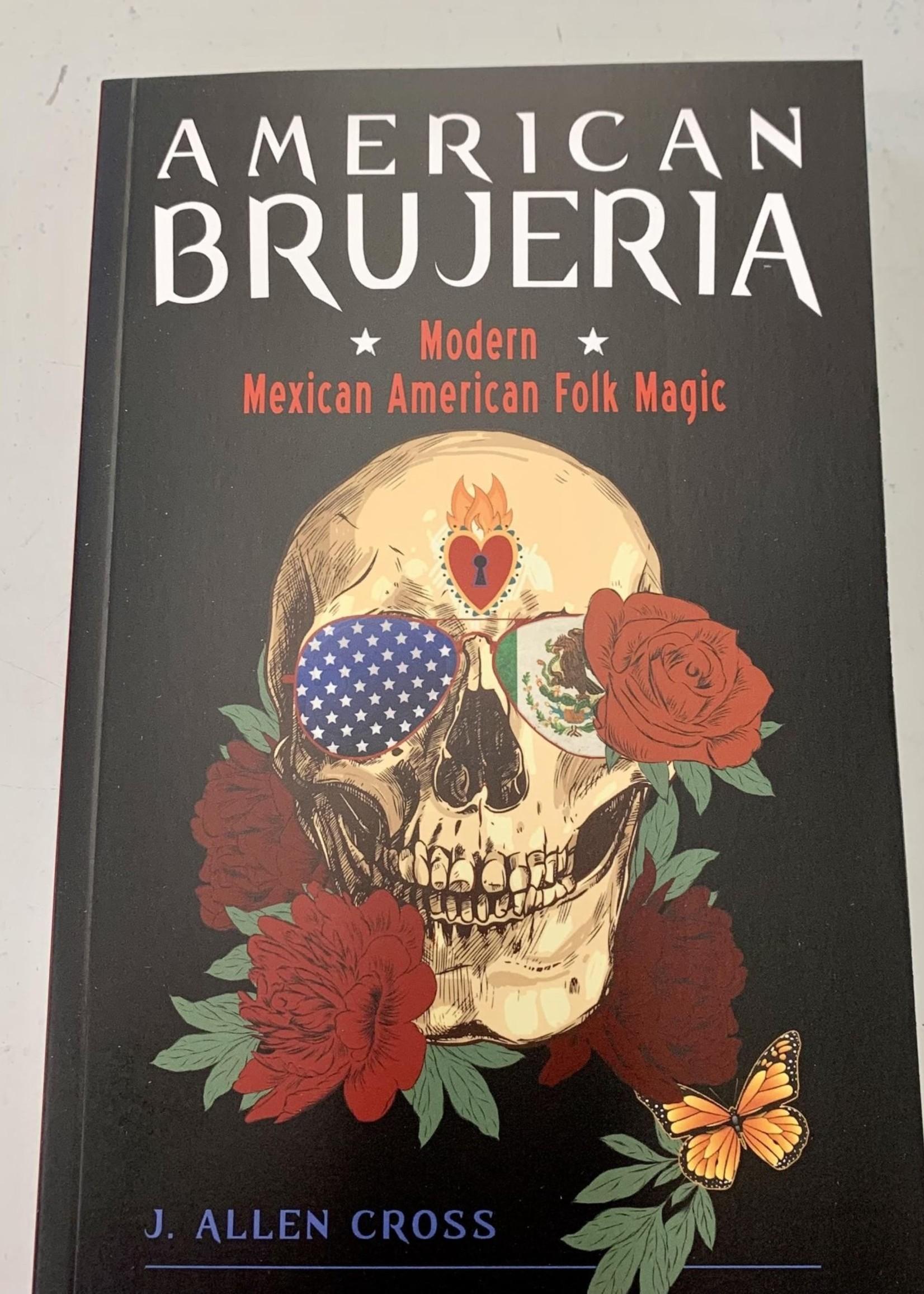 American Brujeria Modern Mexican American Folk Magic - Author J. Allen Cross