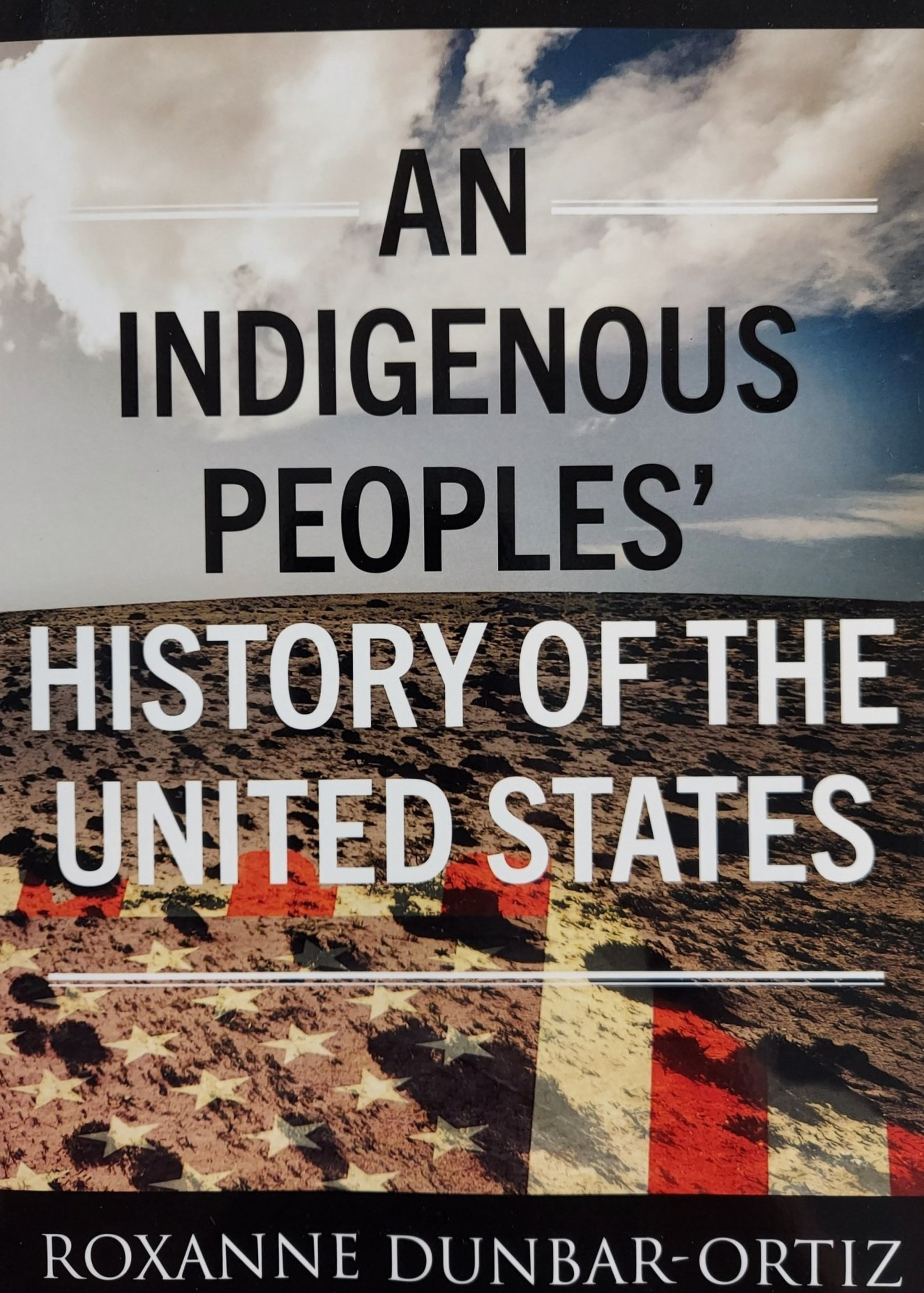 An Indigenous Peoples' History of the United States-By ROXANNE DUNBAR-ORTIZ