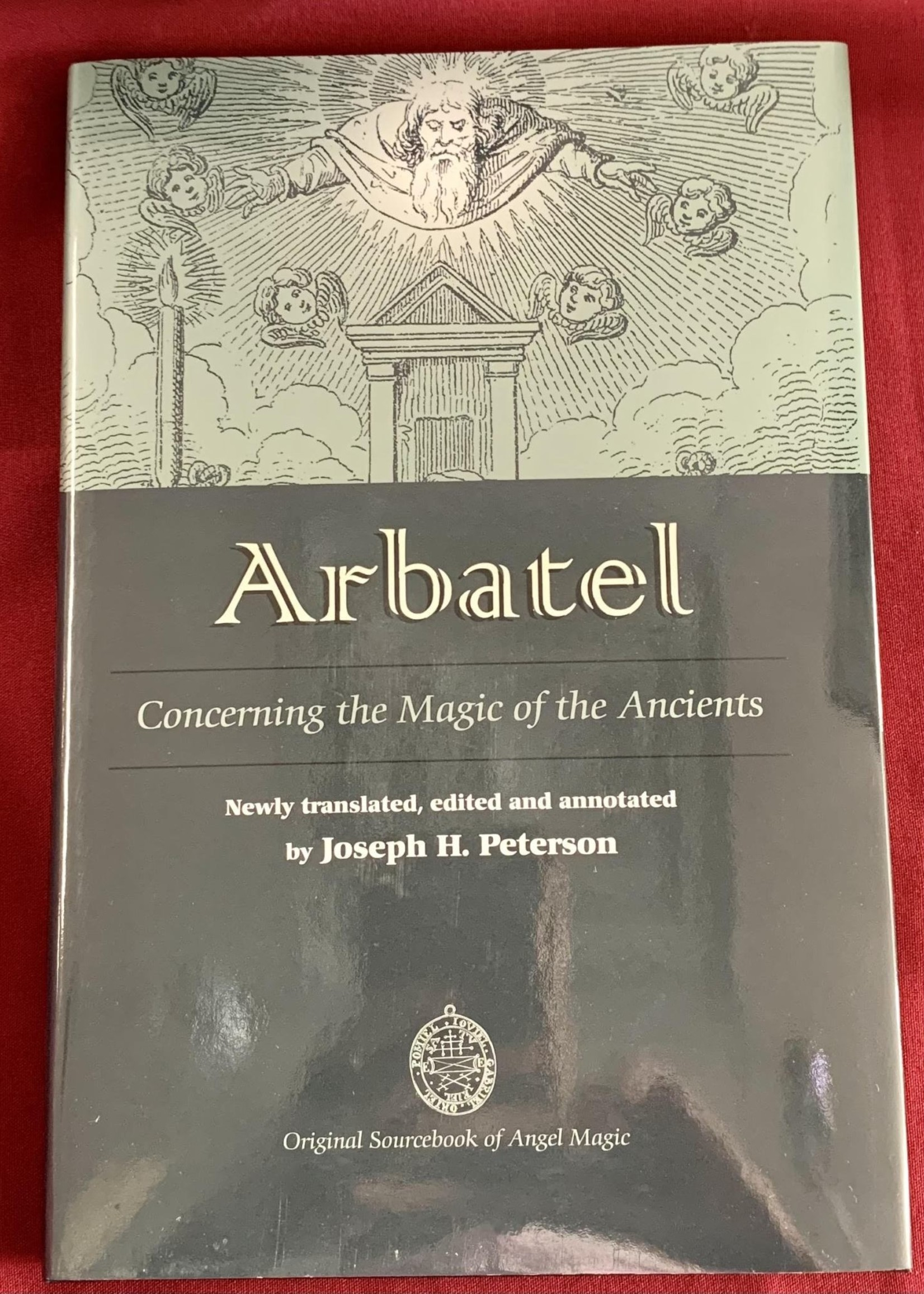 Arbatel Concerning the Magic of the Ancients Edited, Translated, and Annotated by - Joseph H. Peterson