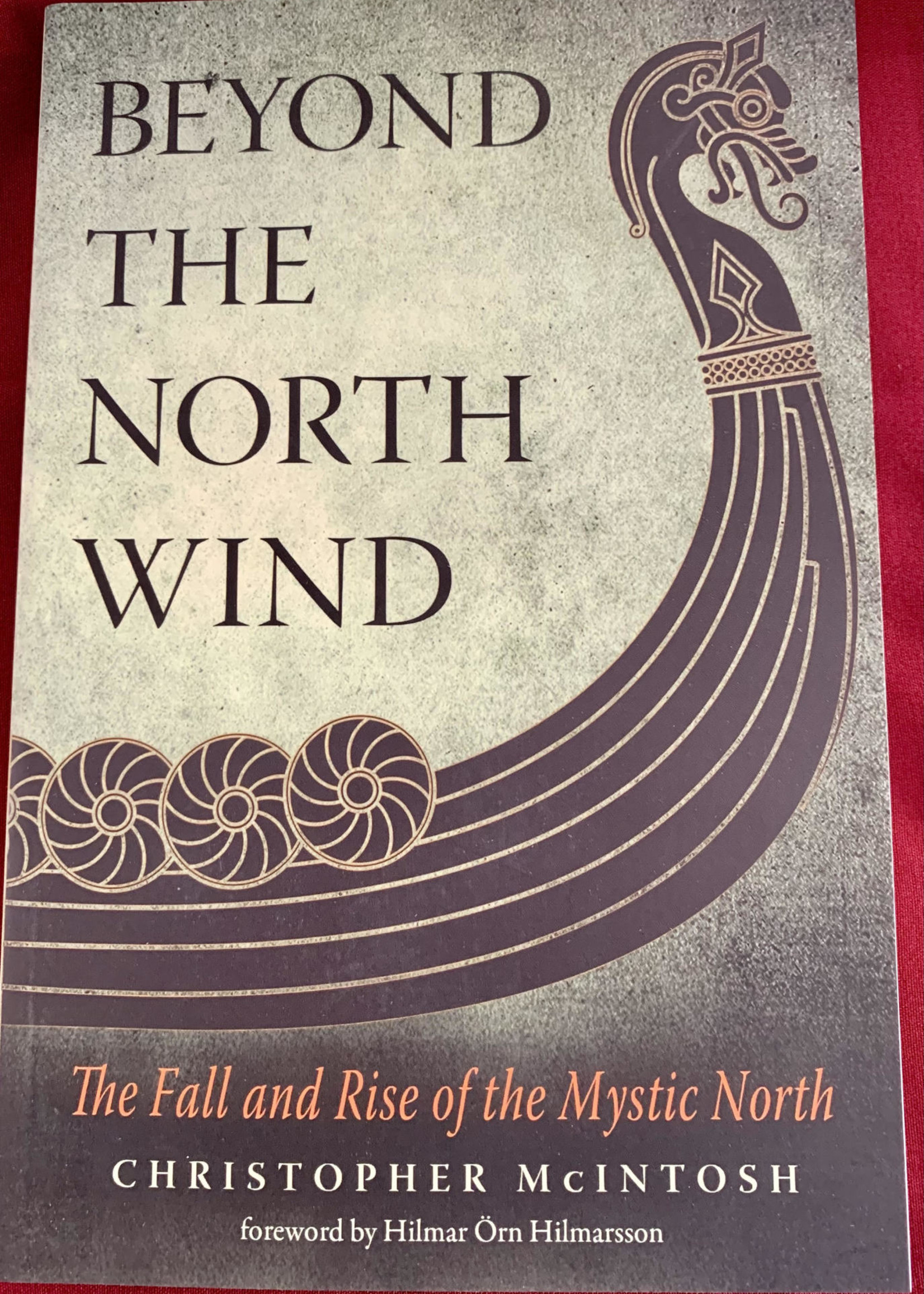 Beyond the North Wind The Fall and Rise of the Mystic North - Christopher McIntosh, Foreword by Hilmar Örn Hilmarsson
