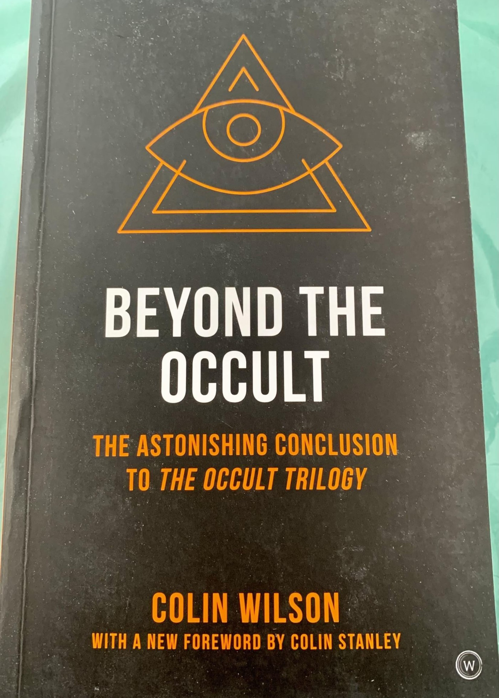 Beyond the Occult THE ASTONISHING CONCLUSION TO THE OCCULT TRILOGY - By COLIN WILSON