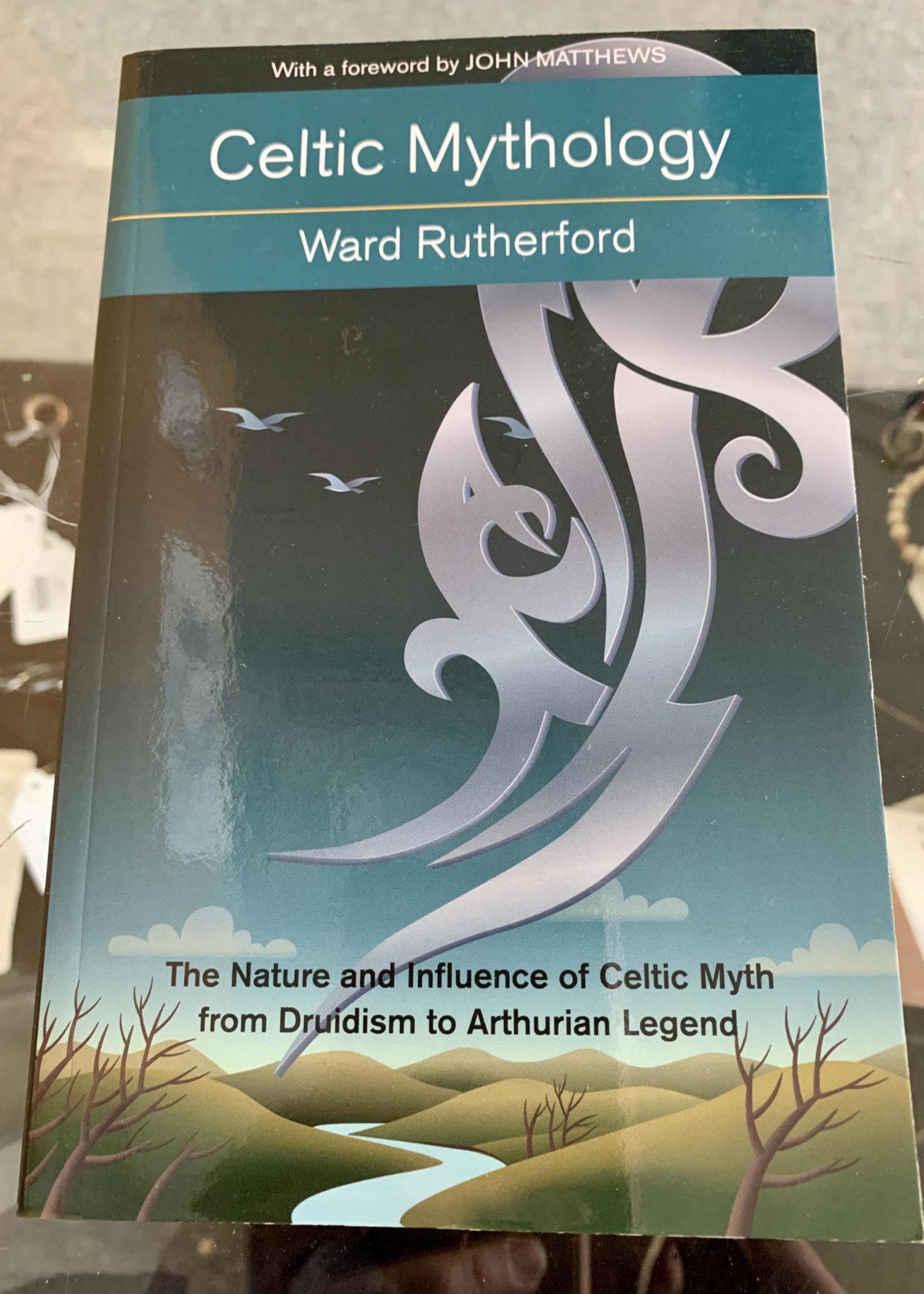 Celtic Mythology The Nature and Influence of Celtic Myth from Druidism to Arthurian Legend -  Ward Rutherford