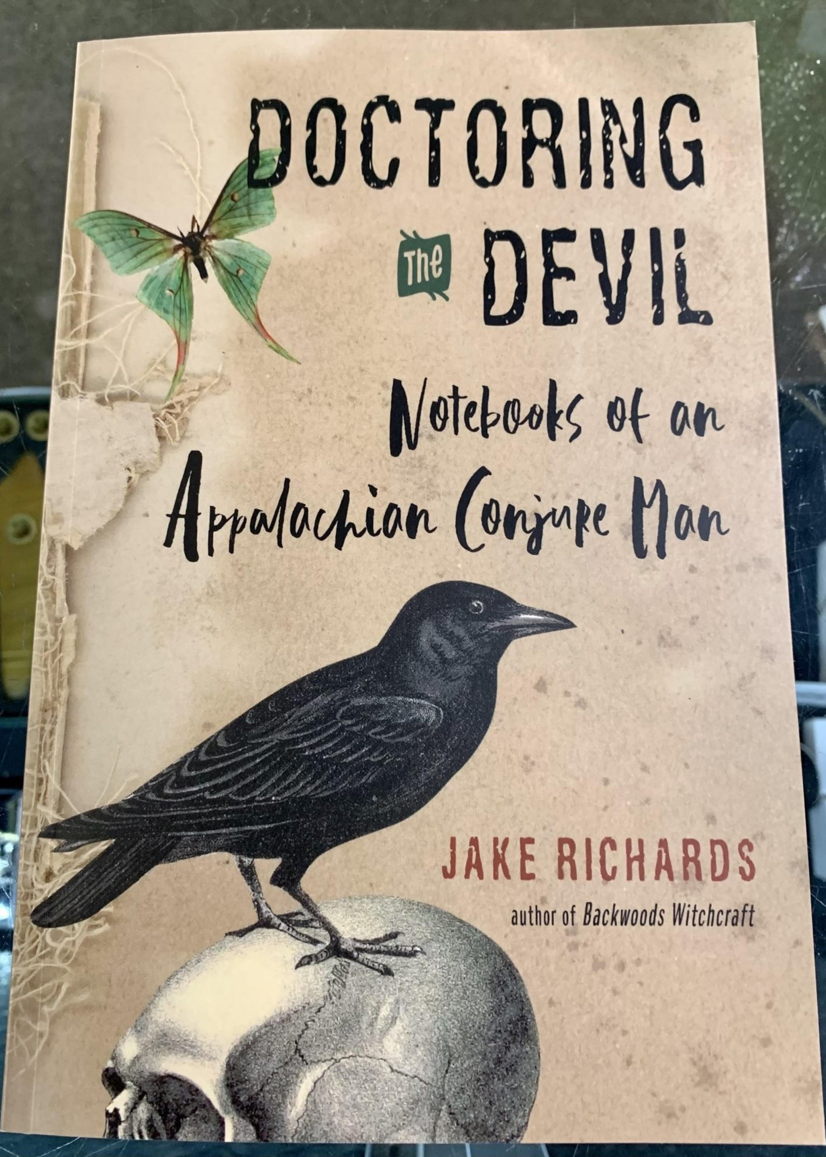 """Doctoring the Devil """"Notebooks of an Appalachian Conjure Man """" - Author Jake Richards"""