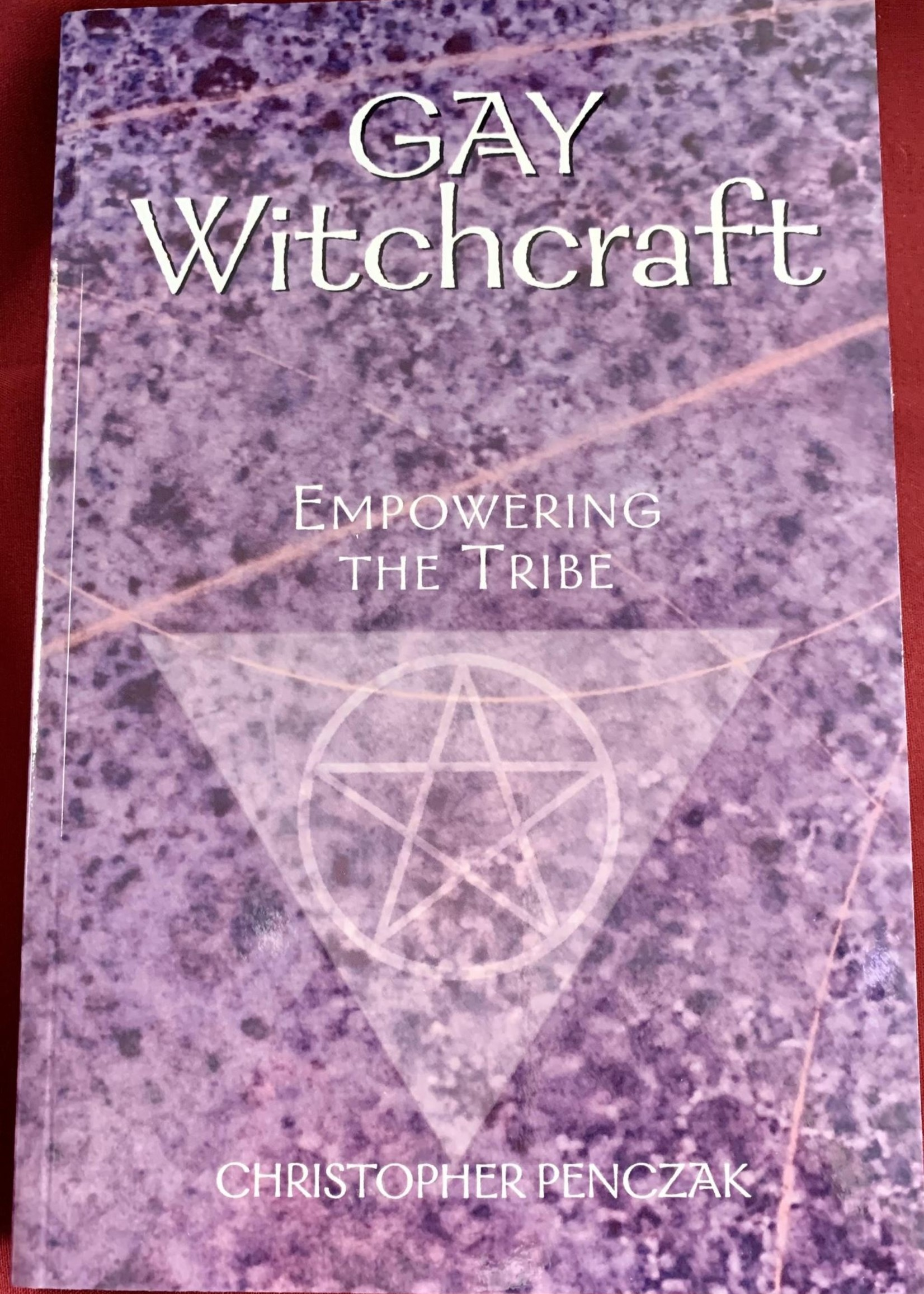 Gay Witchcraft Empowering the Tribe - Christopher Penczak
