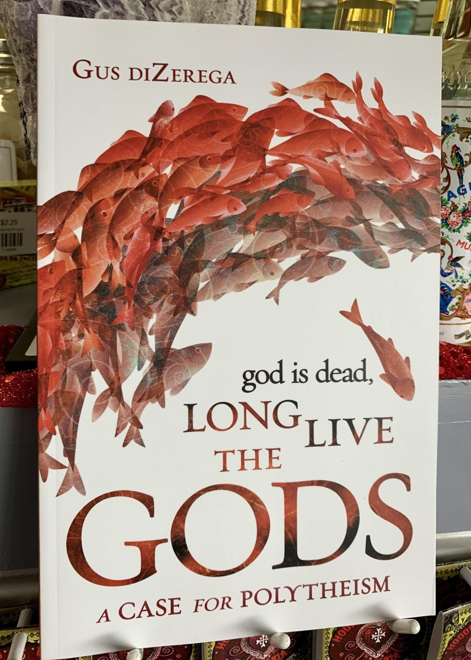God Is Dead, Long Live the Gods - Gus DiZerega