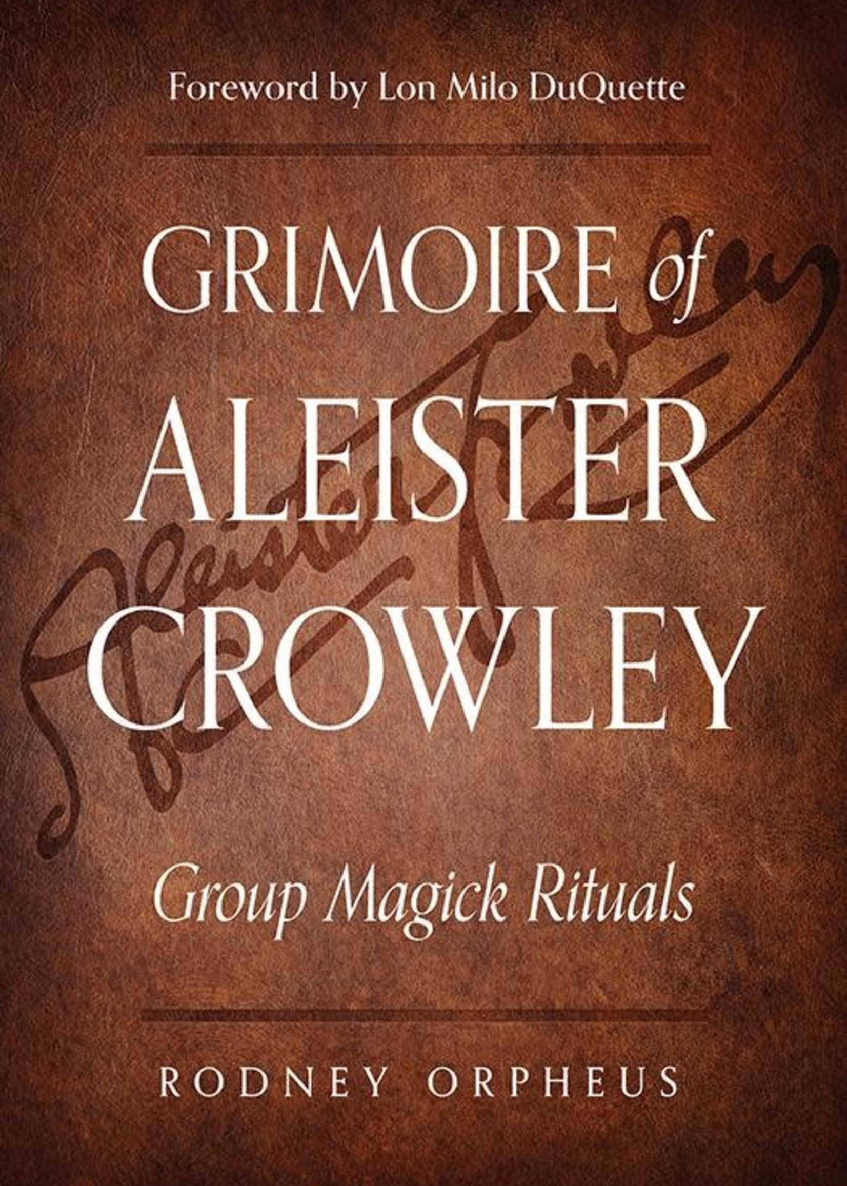 Grimoire of Aleister Crowley (Rodney Orpheus / Aleister Crowley)
