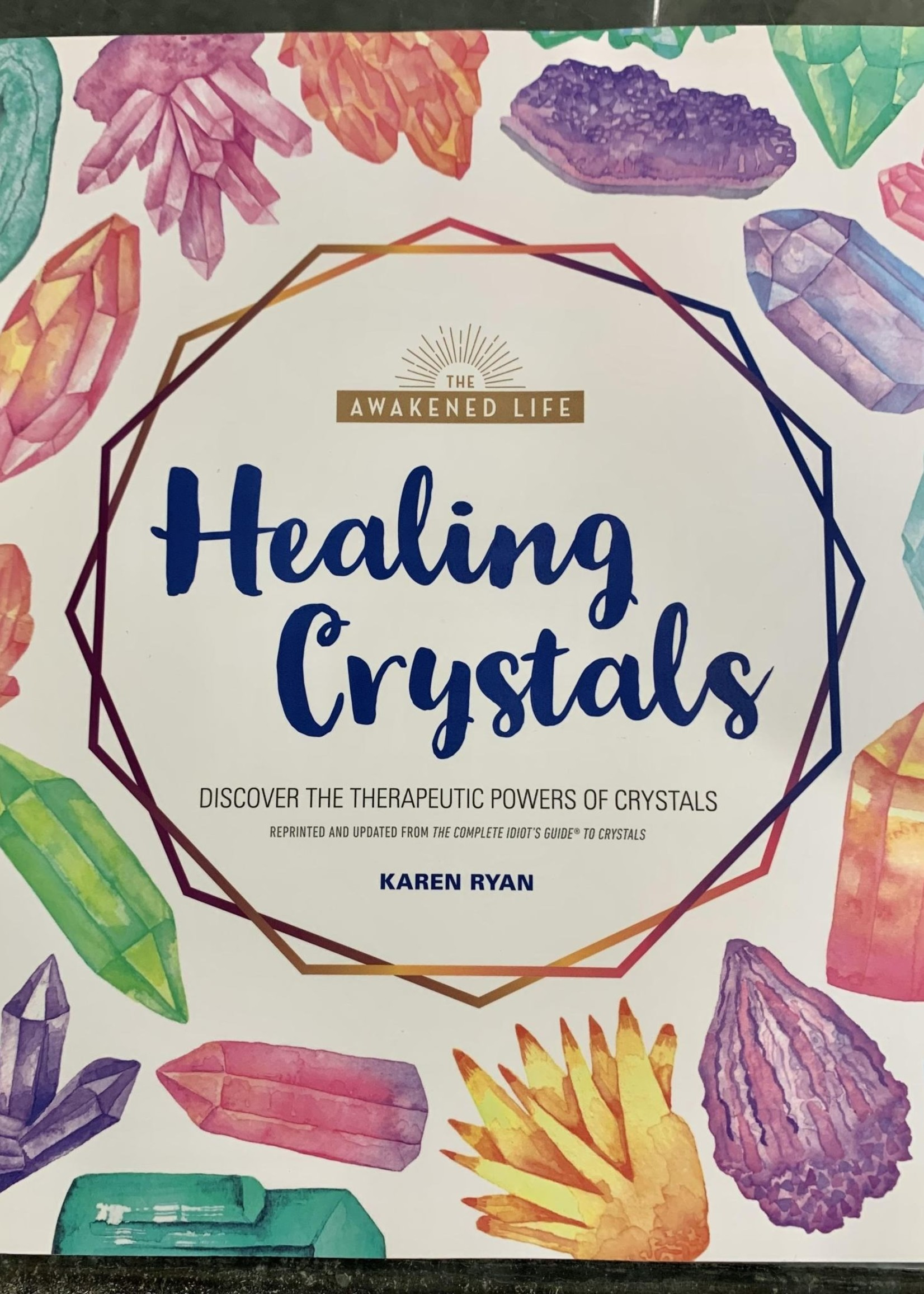Healing Crystals DISCOVER THE THERAPEUTIC POWERS OF CRYSTALS - By KAREN RYAN