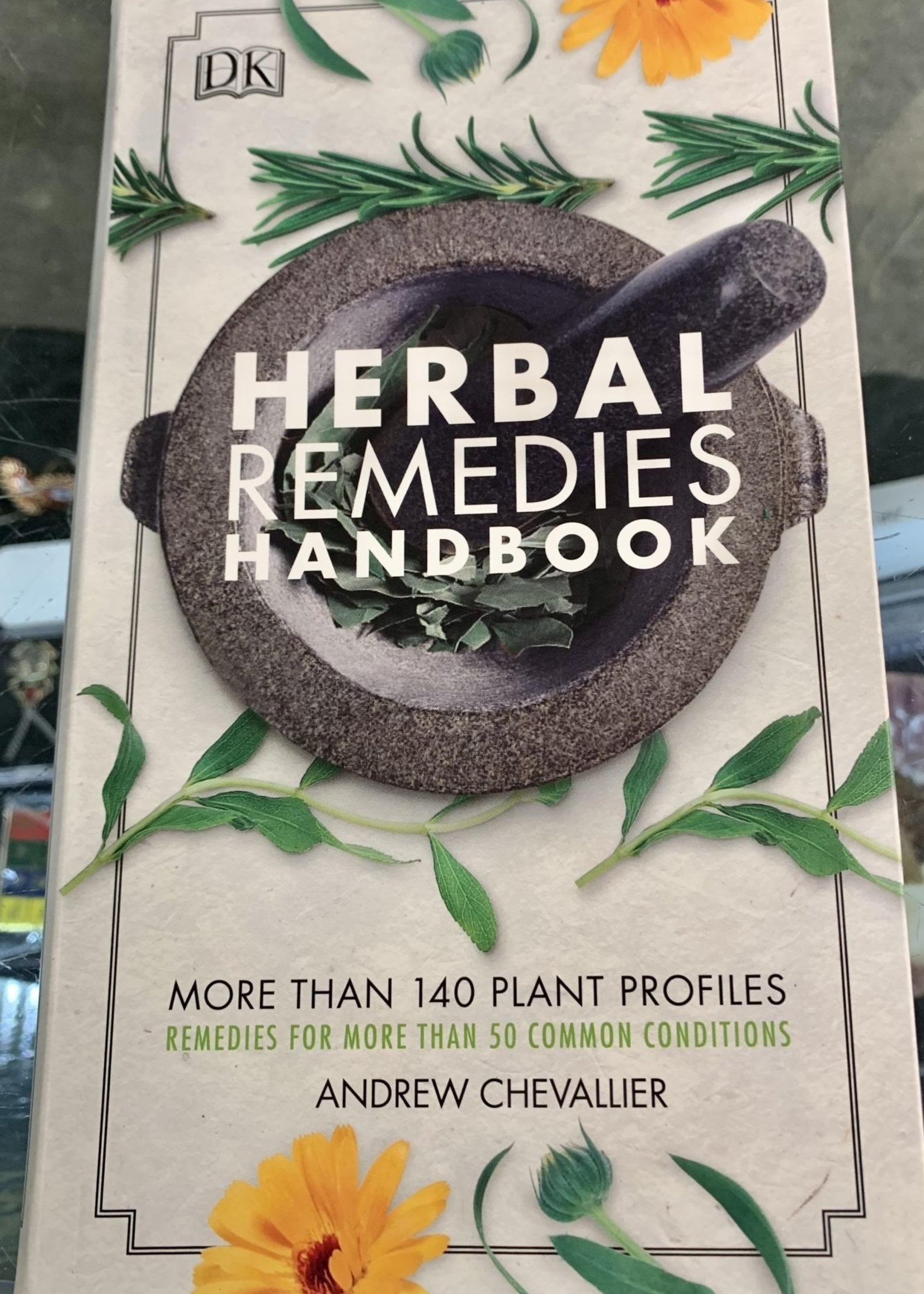Herbal Remedies Handbook MORE THAN 140 PLANT PROFILES; REMEDIES FOR OVER 50 COMMON CONDITIONS - By ANDREW CHEVALLIER -