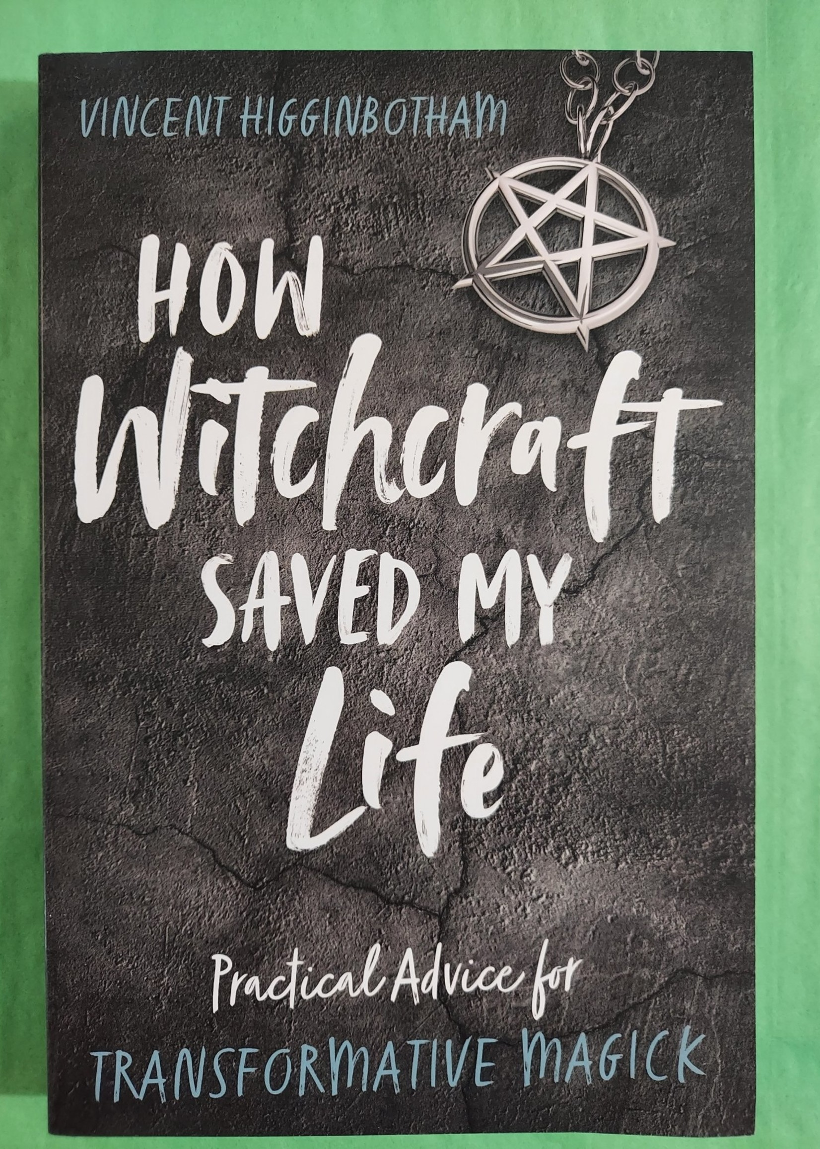 How Witchcraft Saved My Life - BY VINCENT HIGGINBOTHAM
