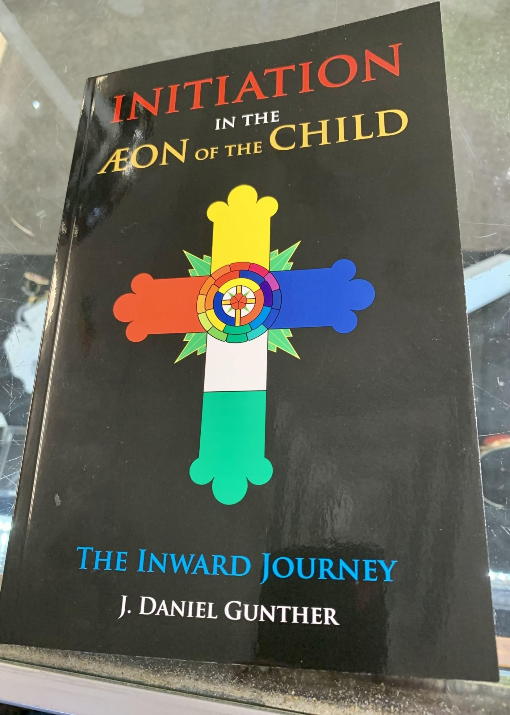 Initiation in the Aeon of the Child The Inward Journey- by J. Daniel Gunther