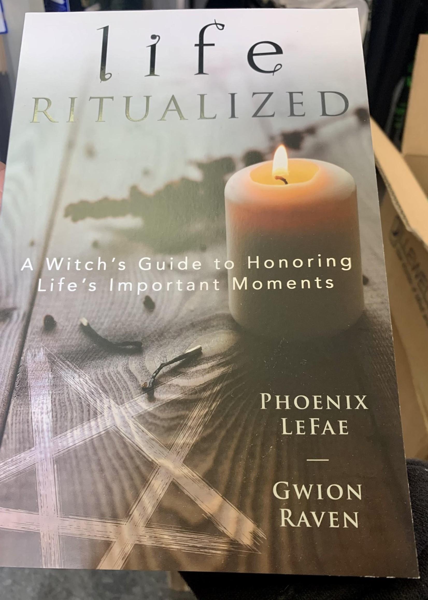 Life Ritualized -  BY PHOENIX LEFAE, GWION RAVEN
