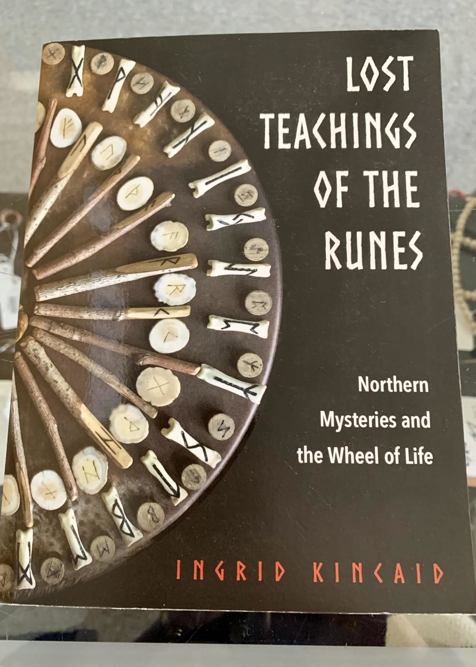 Lost Teachings of the Runes Northern Mysteries and the Wheel of Life - Ingrid Kincaid