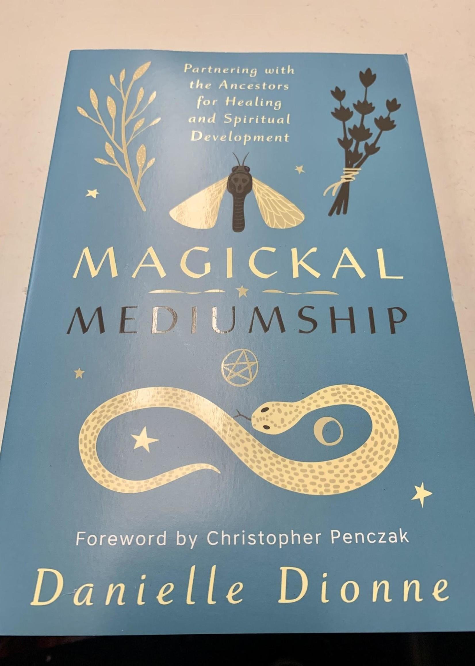 Magickal Mediumship - BY DANIELLE DIONNE