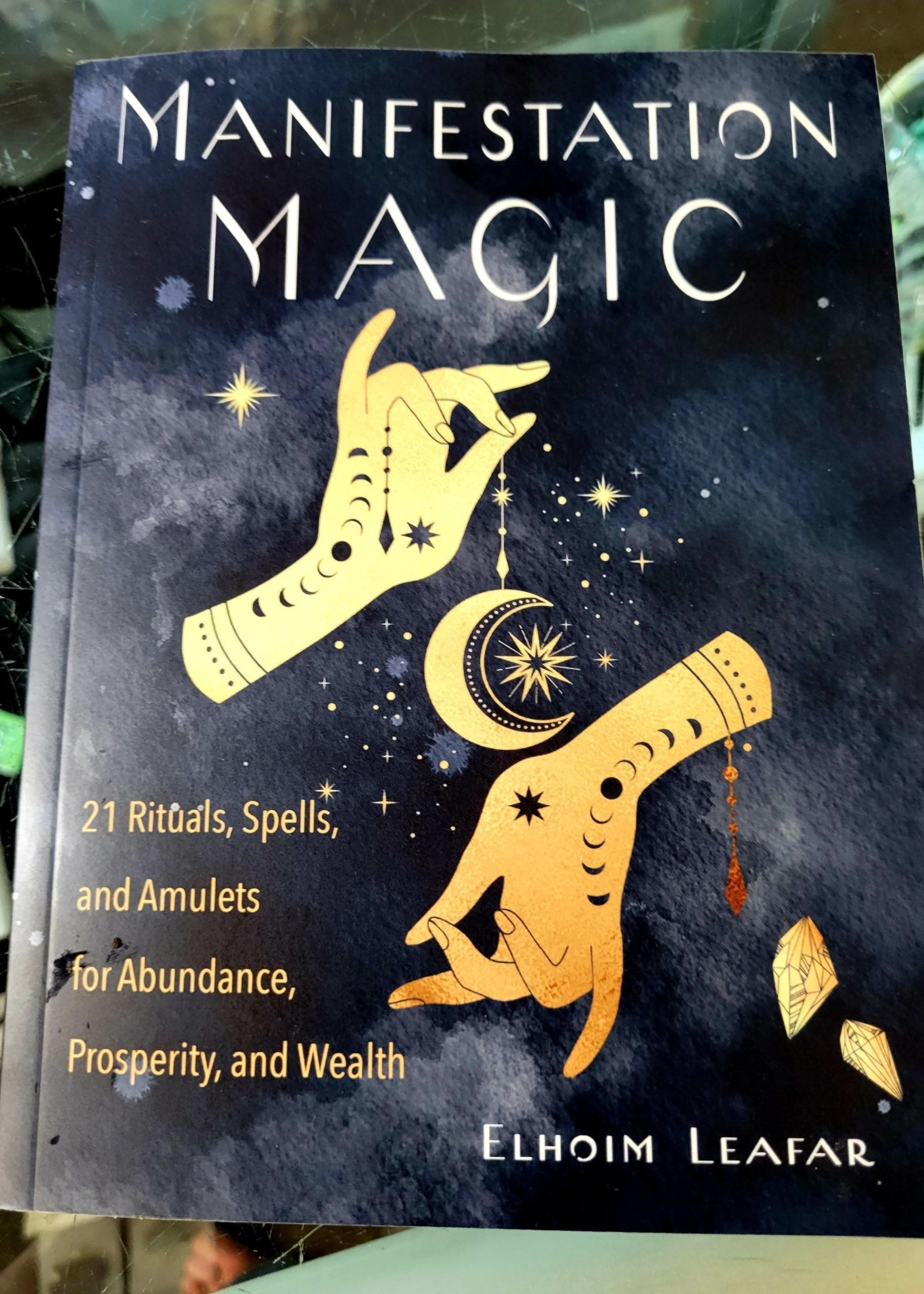 Manifestation Magic 21 Rituals, Spells, and Amulets for Abundance, Prosperity, and Wealth -  Elhoim Leafar