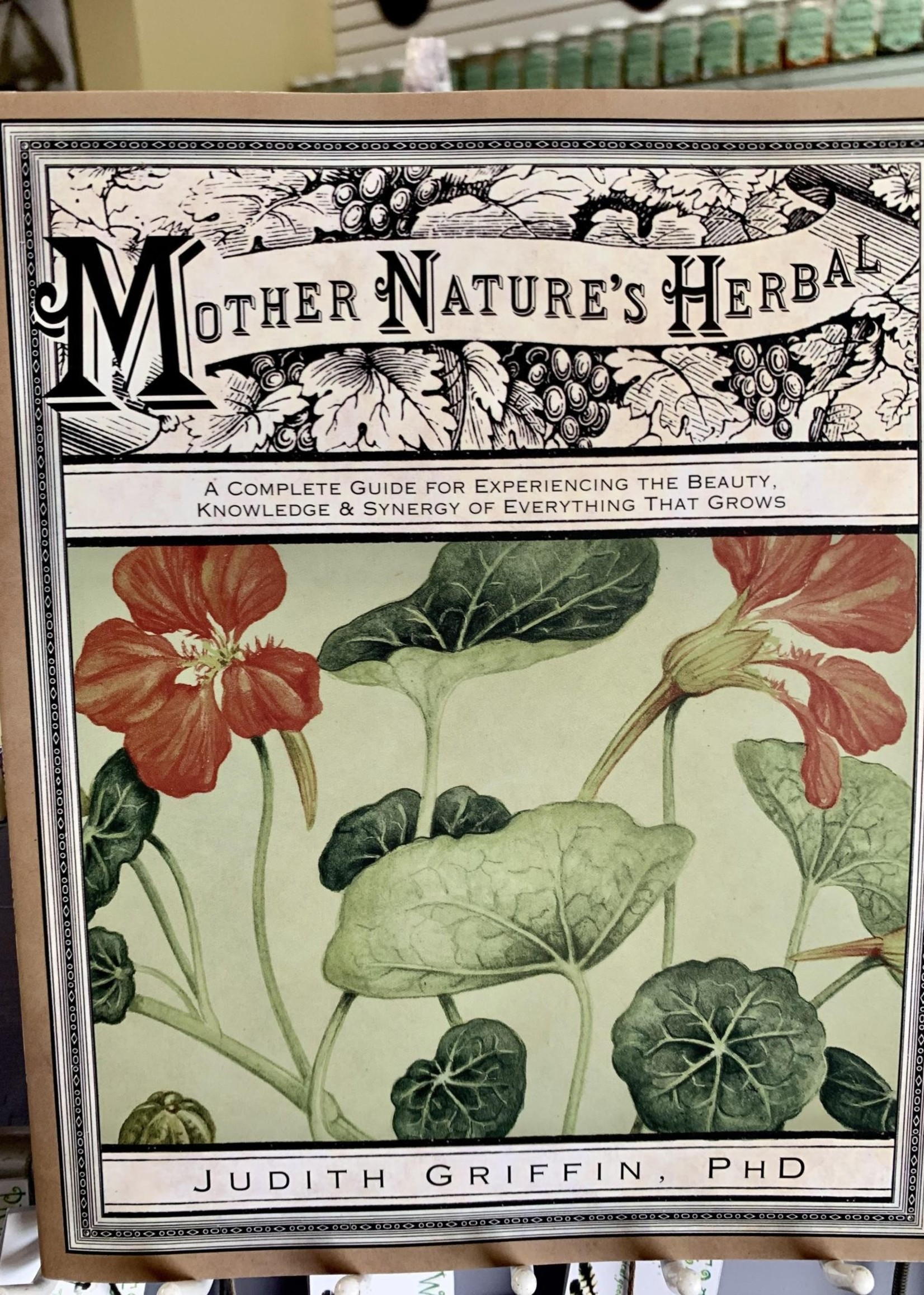 Mother Nature's Herbal by Judith Griffin, PhD