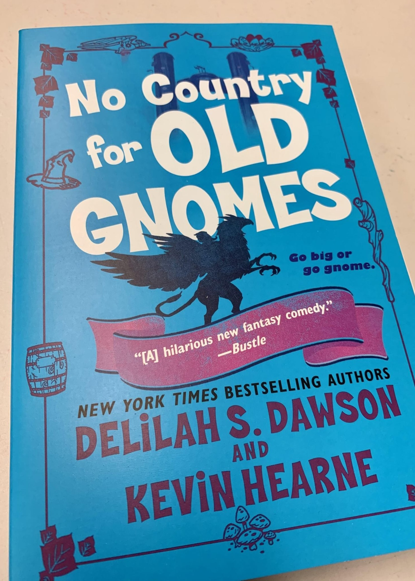 No Country for Old Gnomes THE TALES OF PELL - By KEVIN HEARNE and DELILAH S. DAWSON