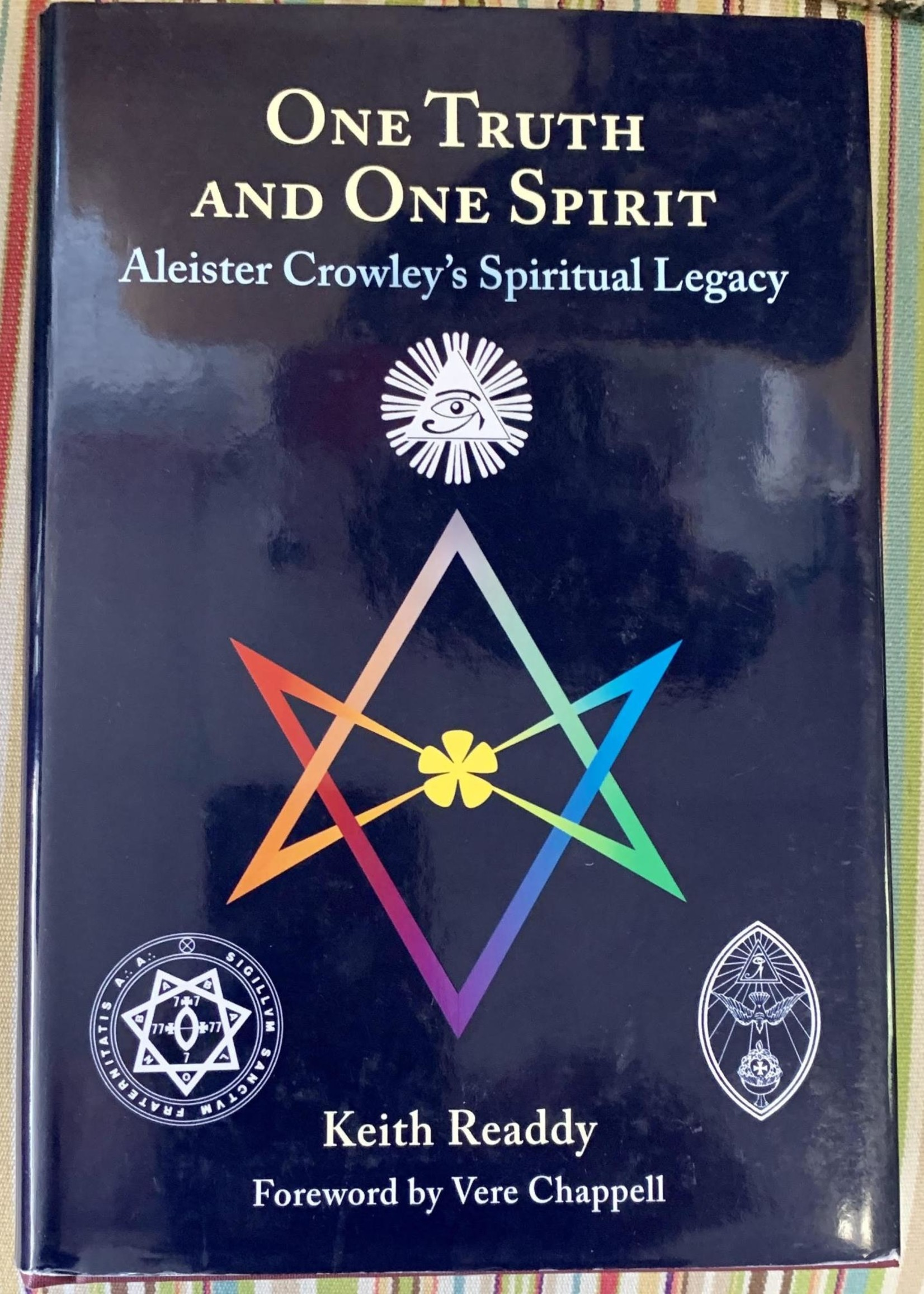 One Truth and One Spirit Aleister Crowley's Spiritual Legacy - Keith Readdy