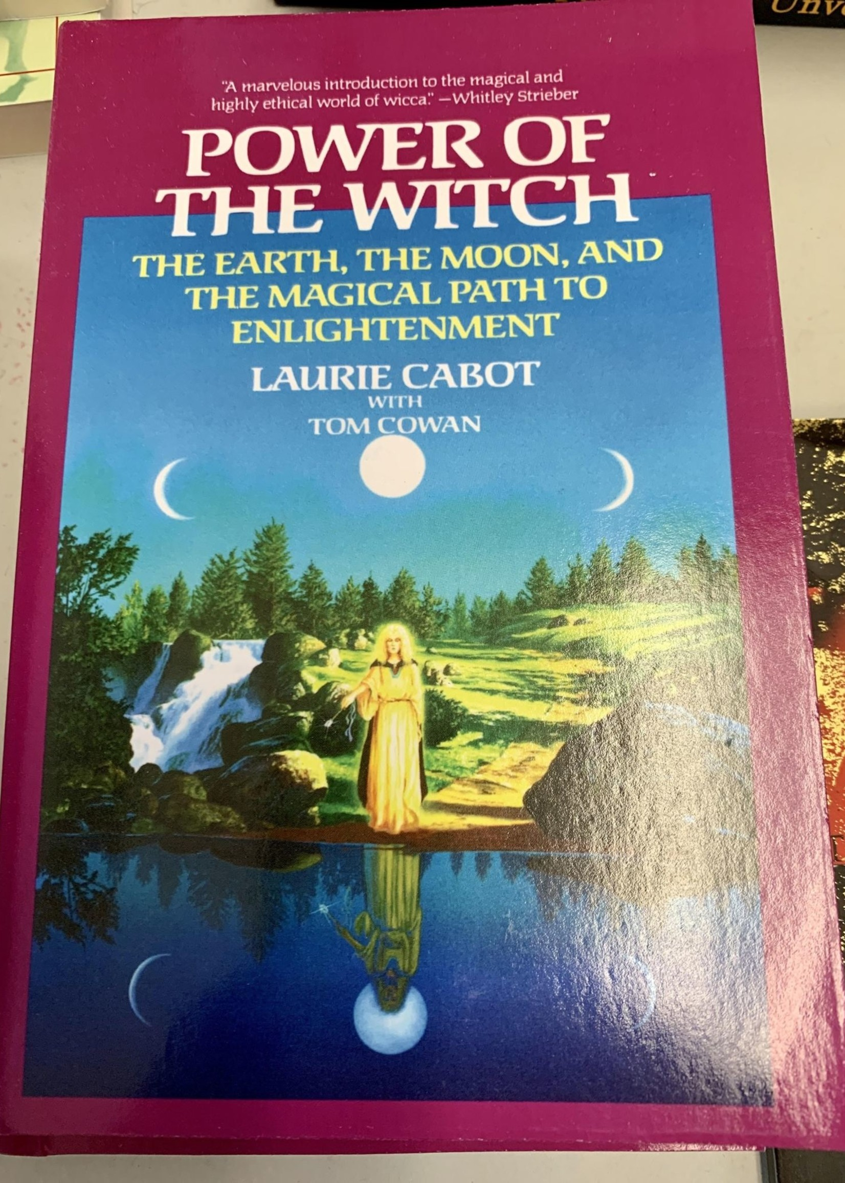 Power of the Witch THE EARTH, THE MOON, AND THE MAGICAL PATH TO ENLIGHTENMENT - By LAURIE CABOT and TOM COWAN