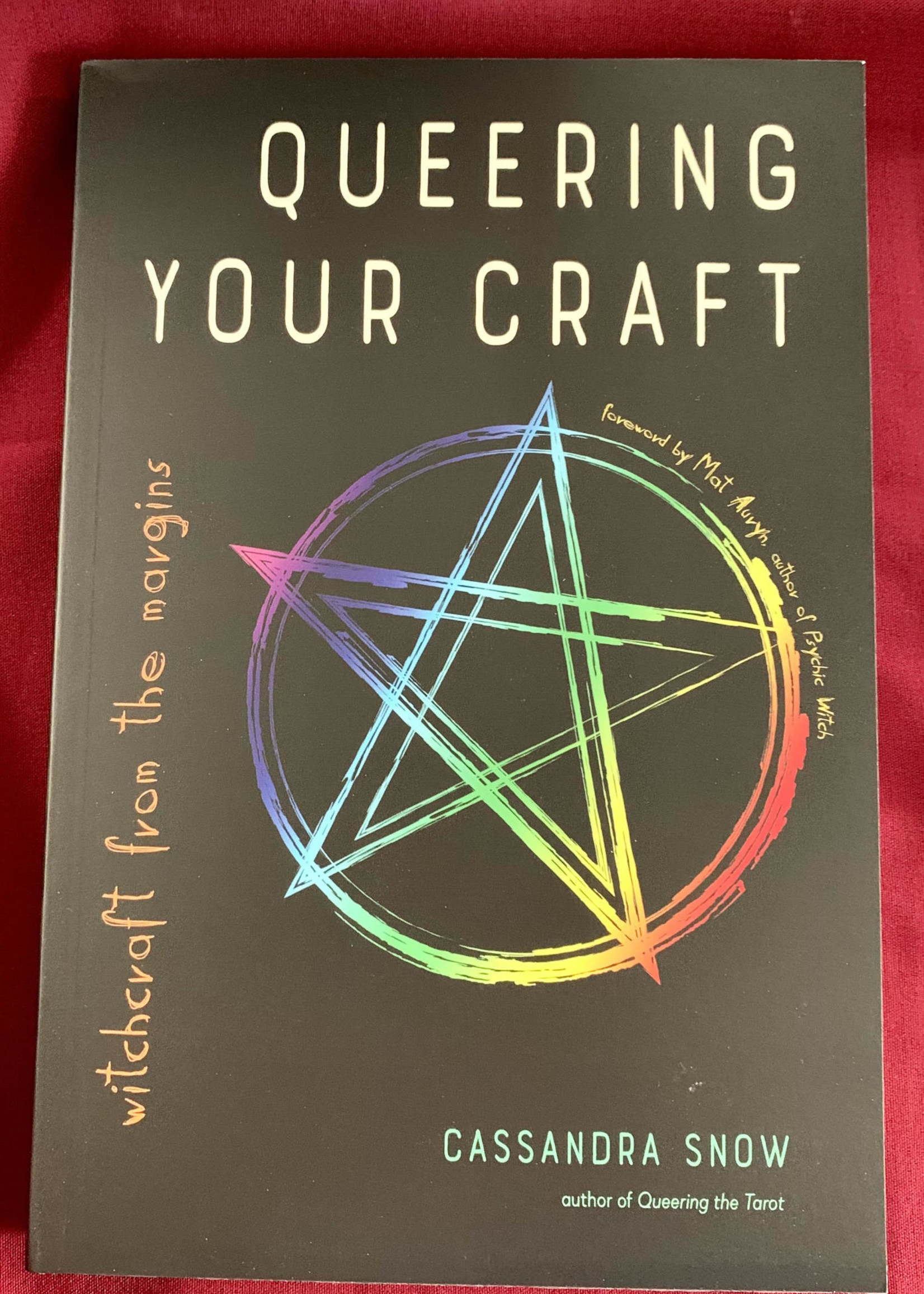 Queering Your Craft Witchcraft from the Margins - Cassandra Snow