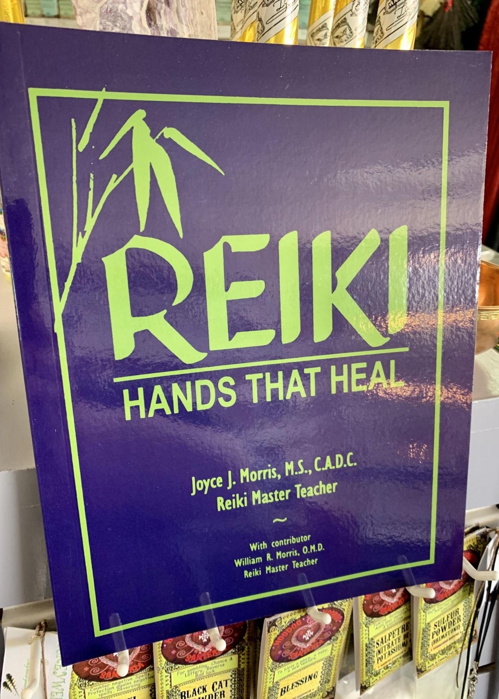 Reiki - Hands that Heal - Joyce J. Morris M.S., C.A.D.C.