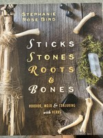 Sticks, Stones, Roots & Bones - BY STEPHANIE ROSE BIRD