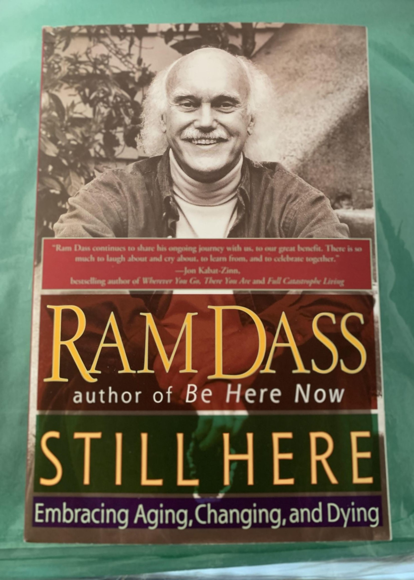 Still Here EMBRACING AGING, CHANGING, AND DYING - By RAM DASS