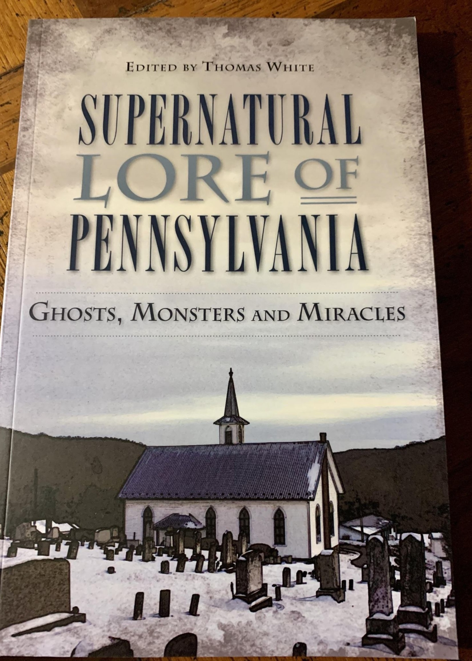 Supernatural Lore of Pennsylvania: Ghosts, Monsters and Miracles -