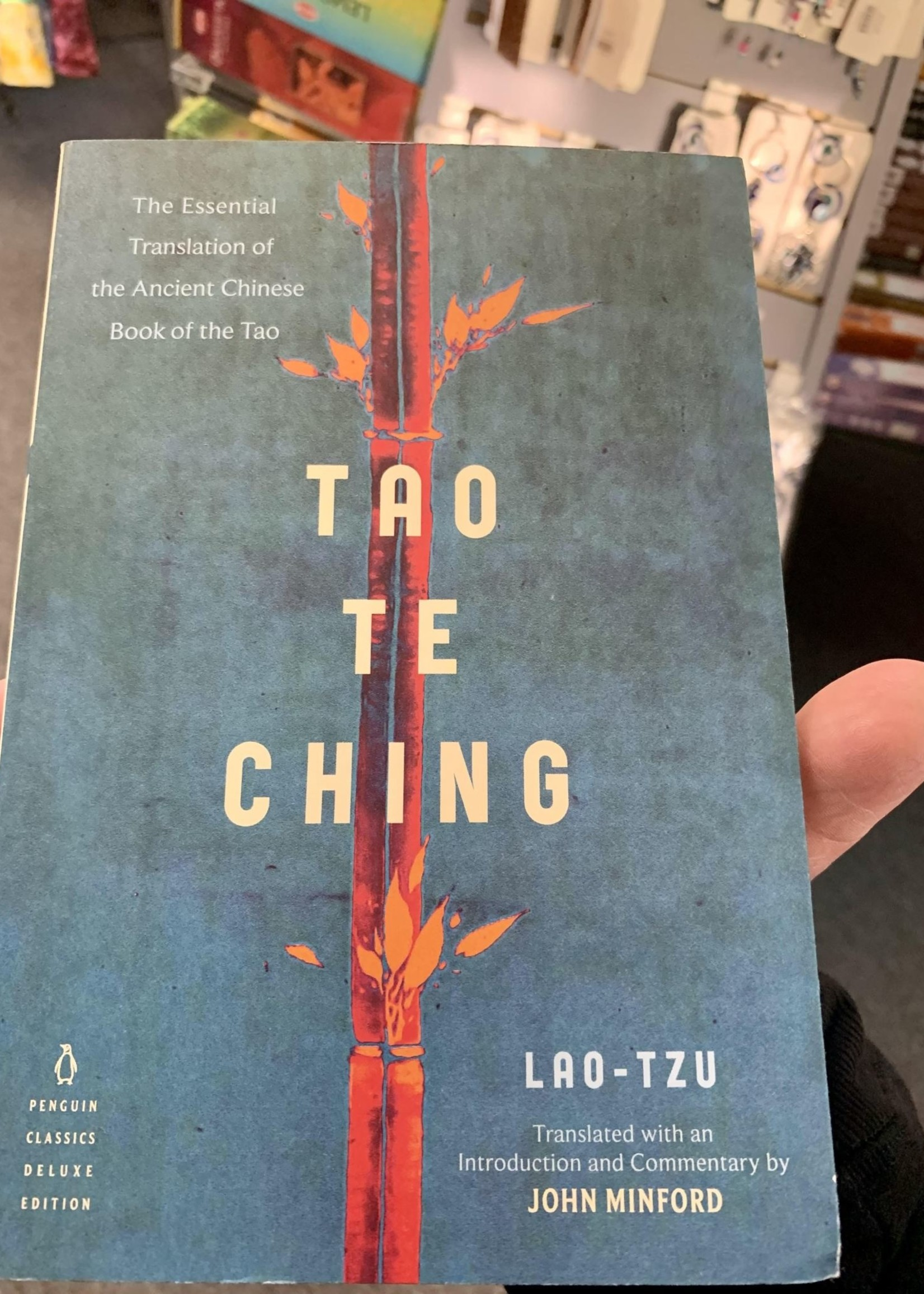 Tao Te Ching THE ESSENTIAL TRANSLATION OF THE ANCIENT CHINESE BOOK OF THE TAO (PENGUIN CLASSICS DELUXE EDITION) - By LAO TZU Translated by John Minford