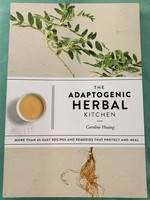The Adaptogenic Herbal Kitchen MORE THAN 65 EASY RECIPES AND REMEDIES THAT PROTECT AND HEAL - By CAROLINE HWANG