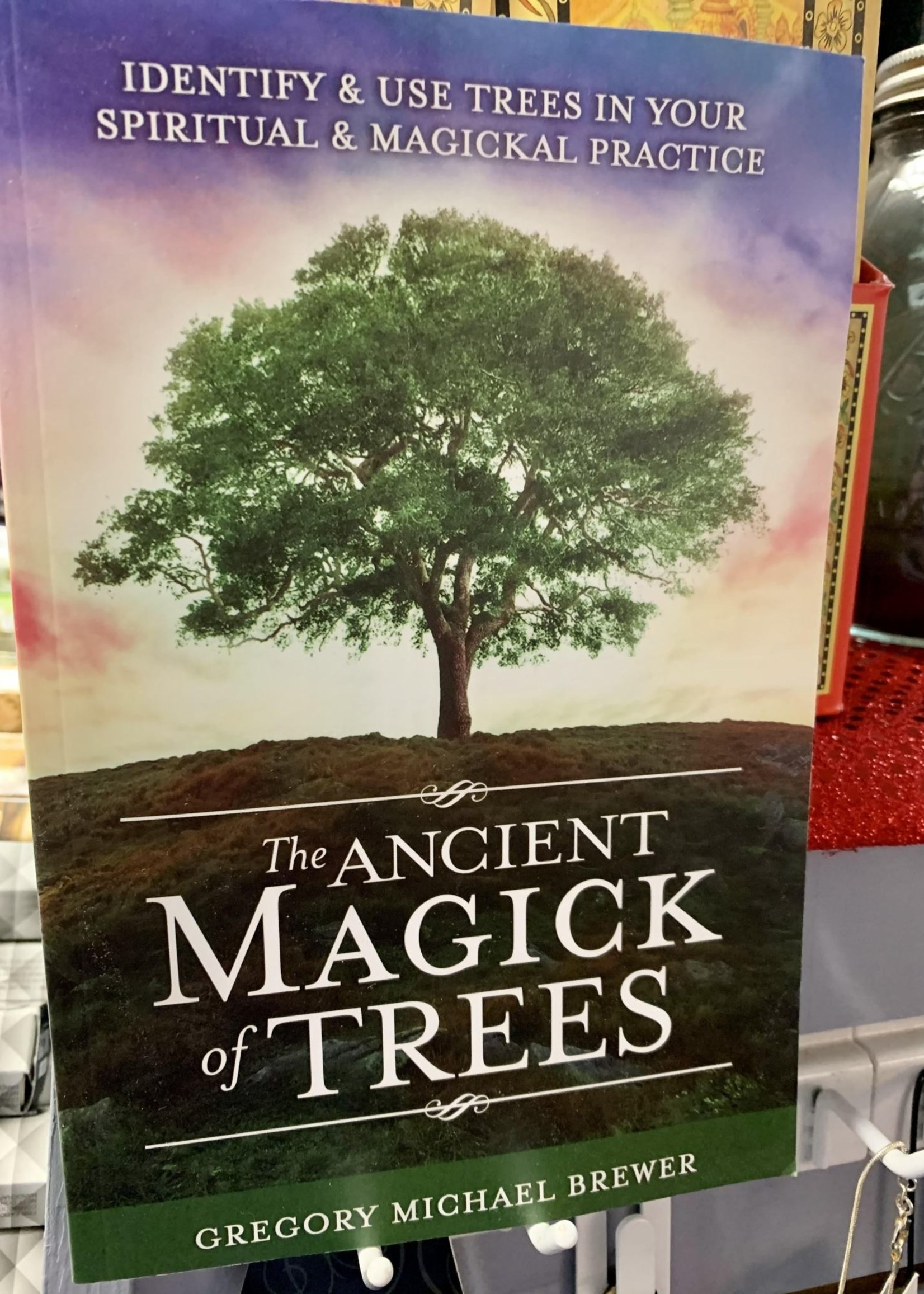 The Ancient Magick of Trees -  BY GREGORY MICHAEL BREWER