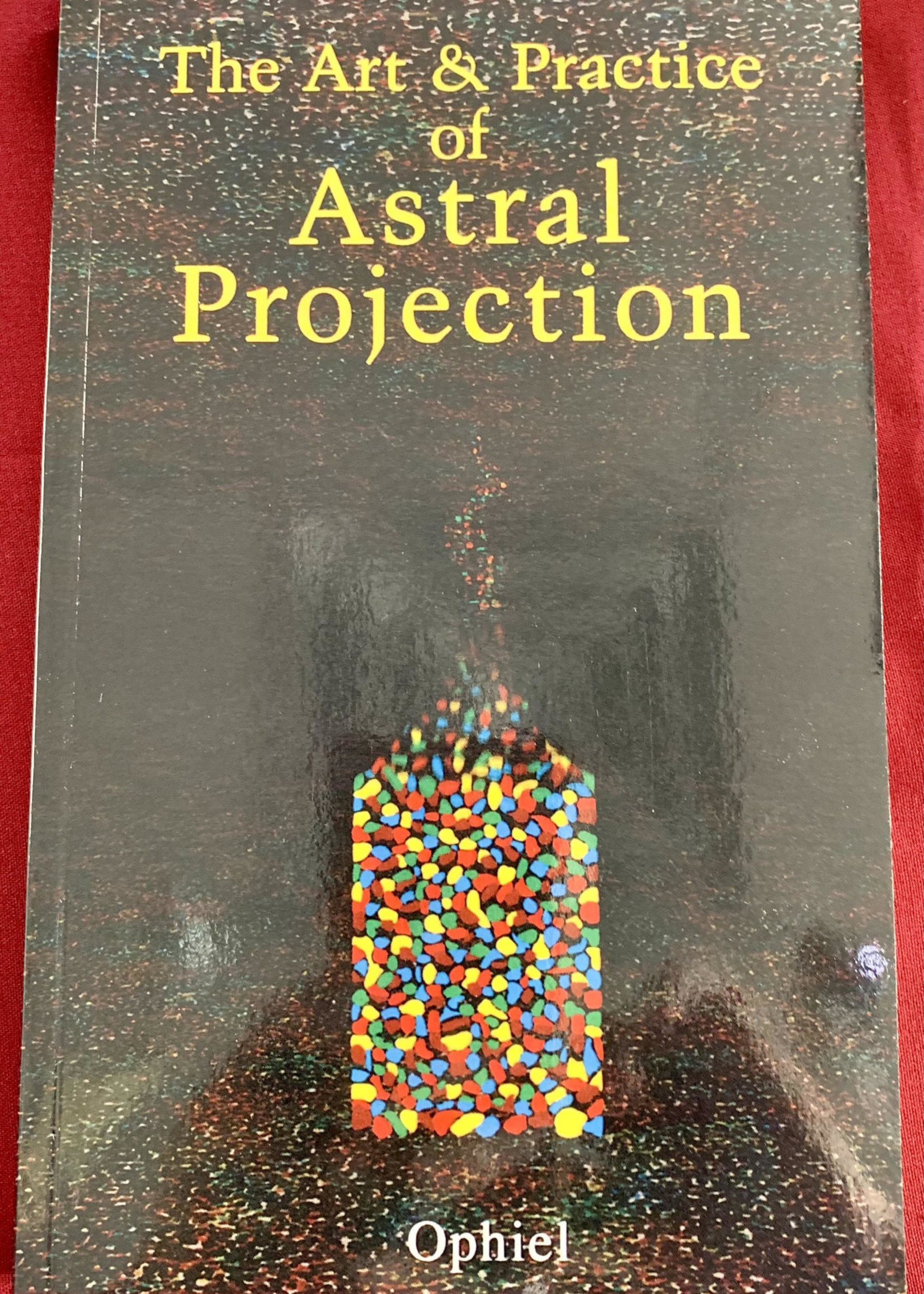 The Art and Practice of Astral Projection - Ophiel