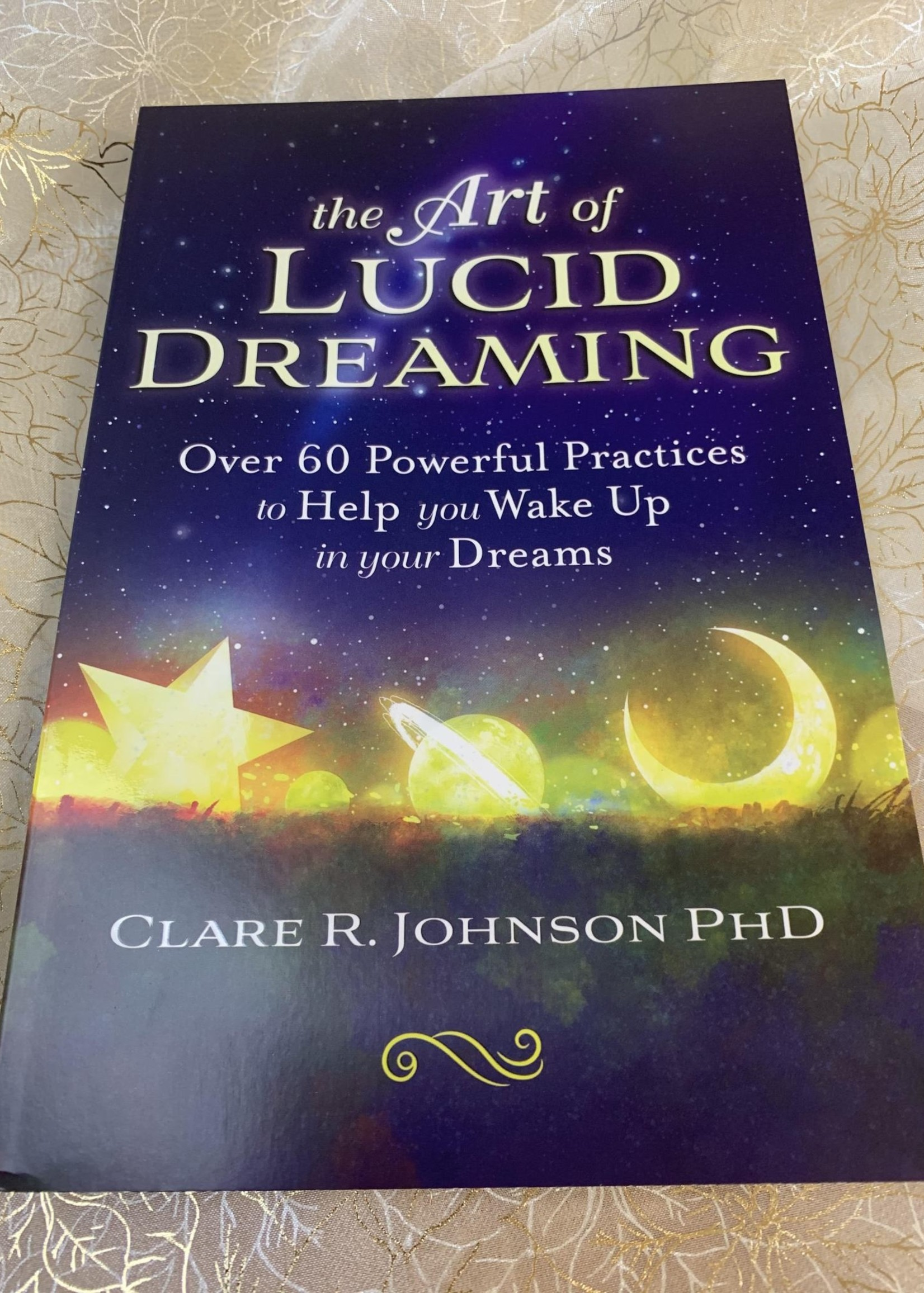 The Art of Lucid Dreaming - Clare R. Johnson PhD