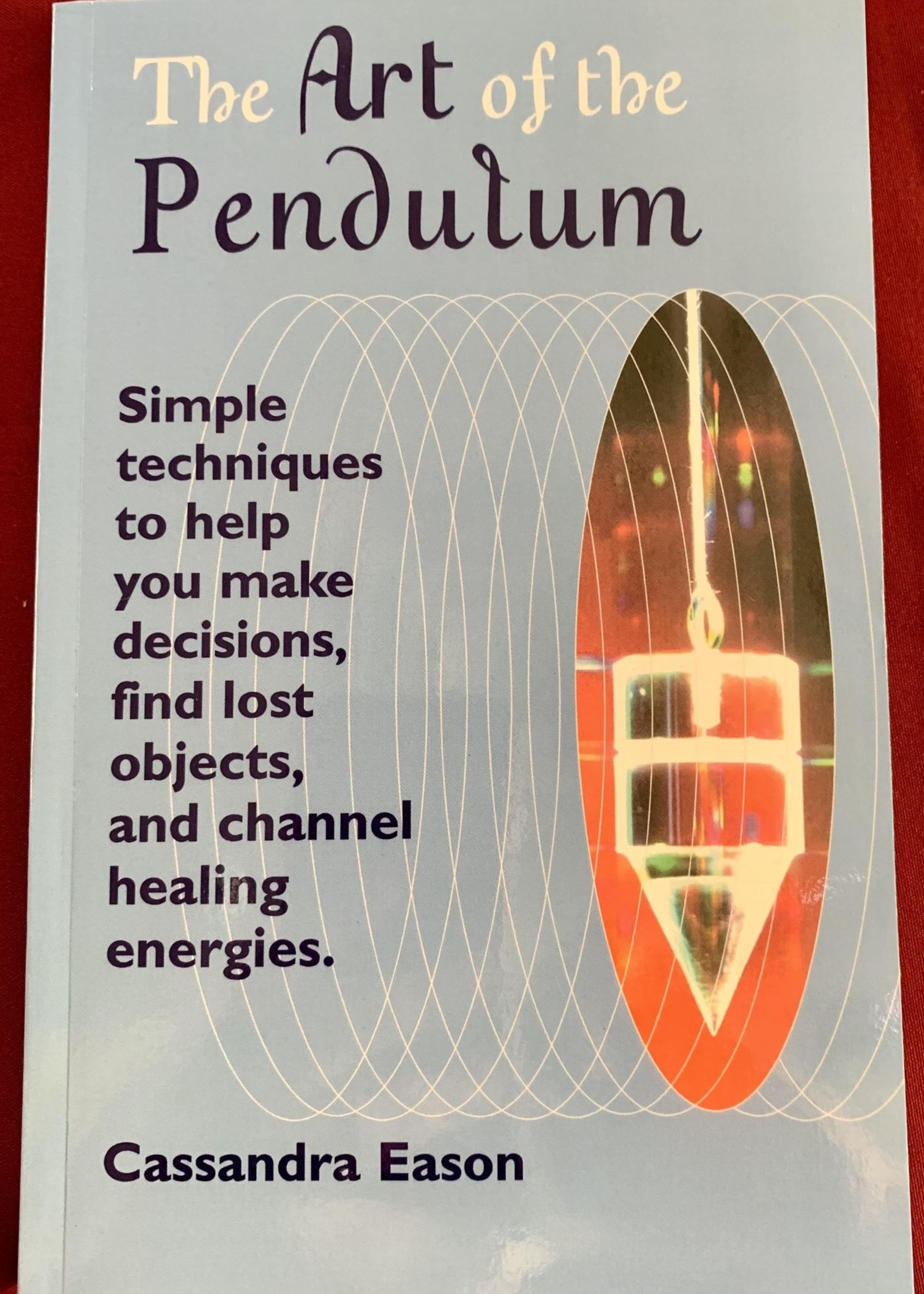 The Art of the Pendulum Simple techniques to help you make decisions, find lost objects, and channel healing energies. -Cassandra Eason