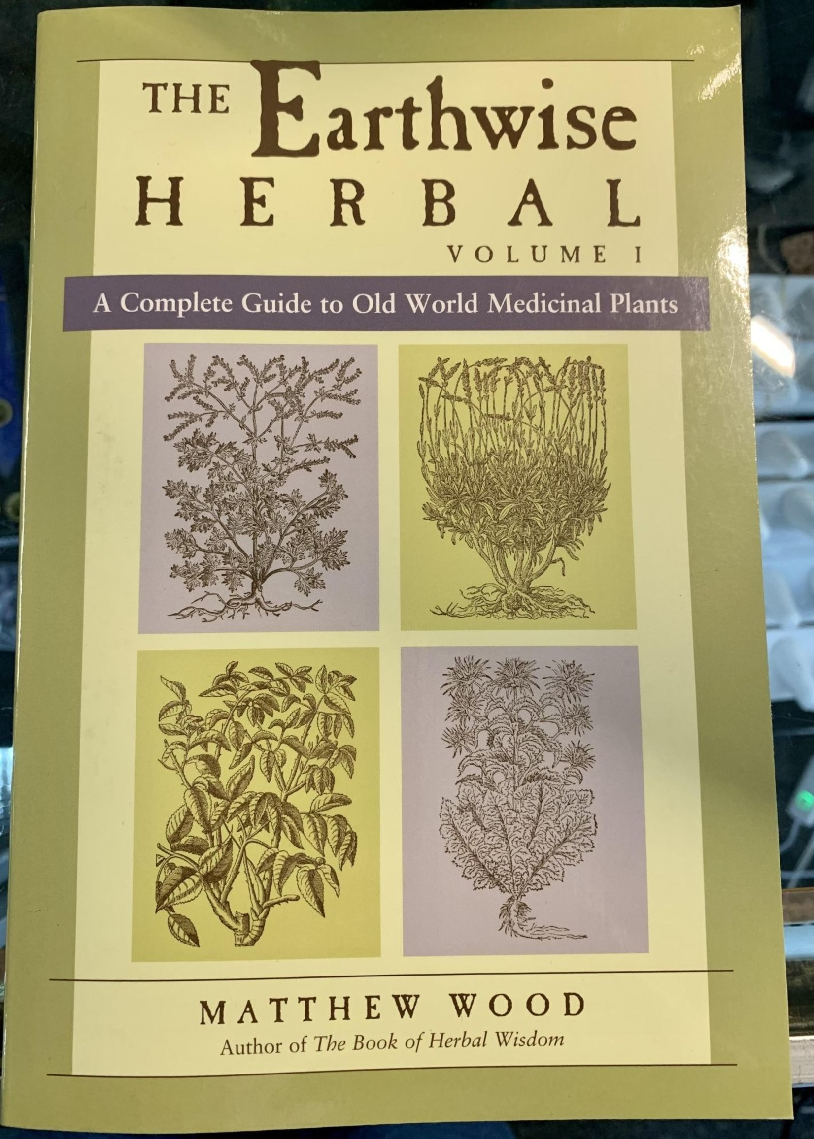 The Earthwise Herbal, Volume I A COMPLETE GUIDE TO OLD WORLD MEDICINAL PLANTS - By MATTHEW WOOD